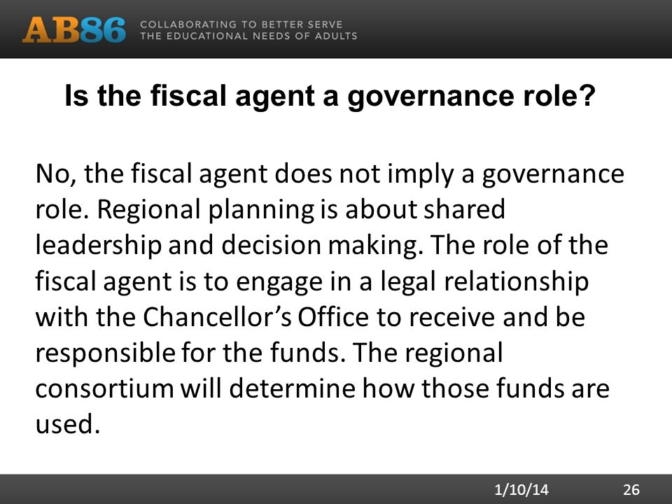 Is the fiscal agent a governance role? No, the fiscal agent does not imply a governance role. Regional planning is about shared leadership and decisio