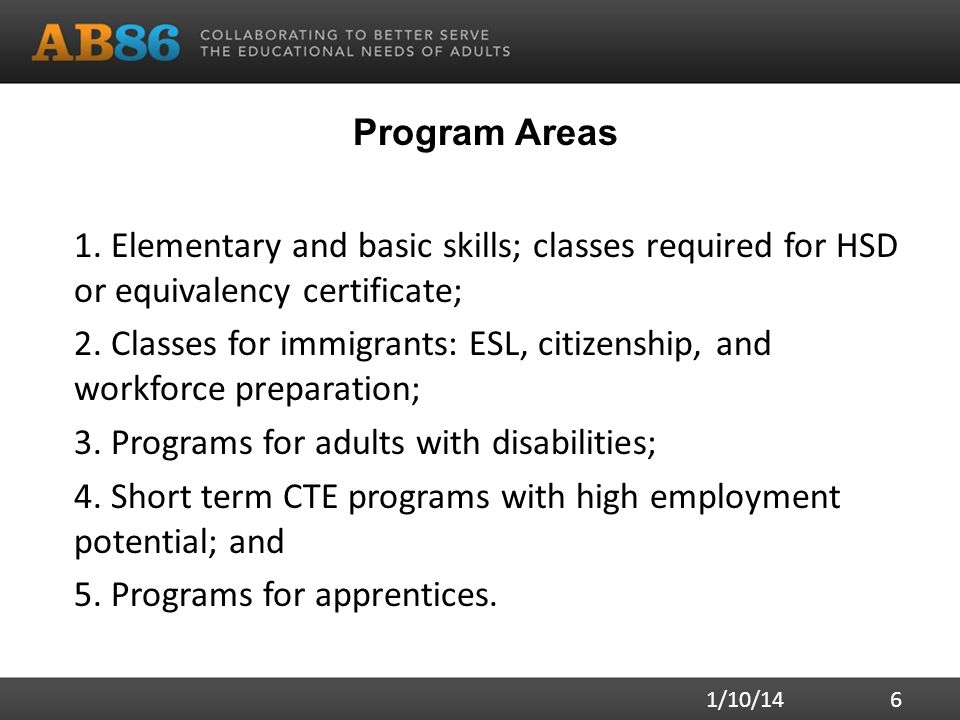 Program Areas 1. Elementary and basic skills; classes required for HSD or equivalency certificate; 2. Classes for immigrants: ESL, citizenship, and wo