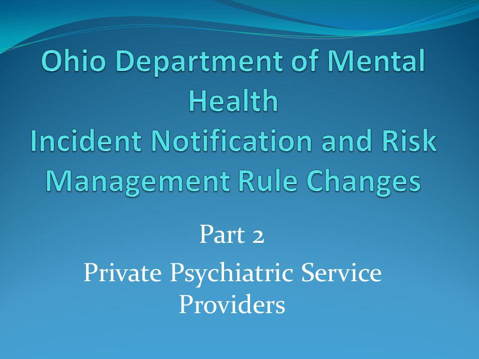 Welcome and Introduction Welcome to Part Two of Webinar for Private Psychiatric Service Providers CEUs ODMH plans to record and post this webinar on our website: http://mentalhealth.ohio.gov Inquiries during webinar: How can I ask a question during the webinar?