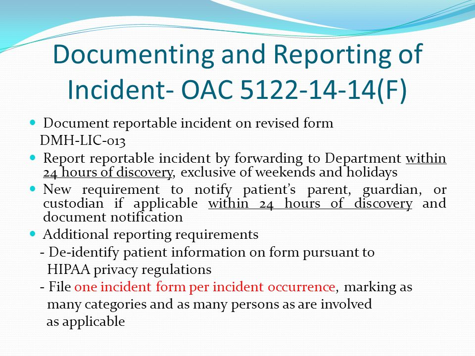 Documenting and Reporting of Incident- OAC 5122-14-14(F) Document reportable incident on revised form DMH-LIC-013 Report reportable incident by forwar