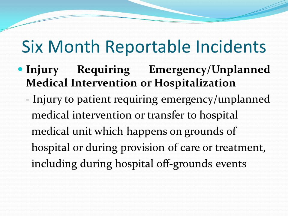 Six Month Reportable Incidents Injury Requiring Emergency/Unplanned Medical Intervention or Hospitalization - Injury to patient requiring emergency/un