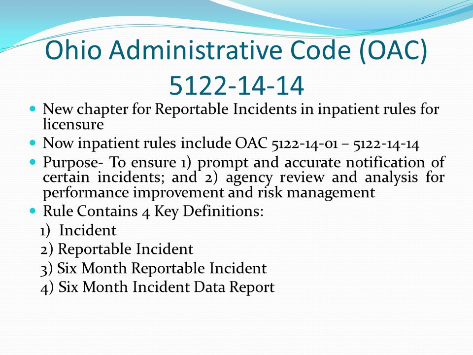 Additional Notification Requirements- OAC 5122-14-14(F) How to notify patient's parent, guardian, or custodian - By phone, mailing, faxing or e-mailing copy of incident form, or other means according to inpatient psychiatric service provider policy and procedures - If not sending above individual incident form, must inform individual of right to receive copy of such and forward copy upon request within 24 hours - Hospital must document compliance of notification above