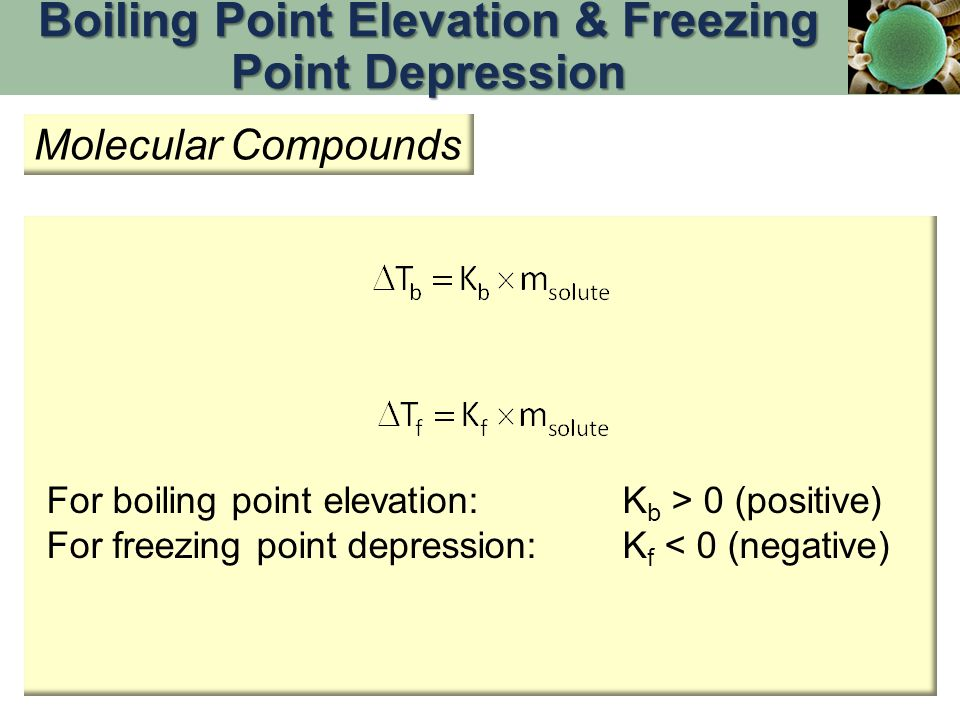 For boiling point elevation:K b > 0 (positive) For freezing point depression:K f < 0 (negative) Boiling Point Elevation & Freezing Point Depression Mo