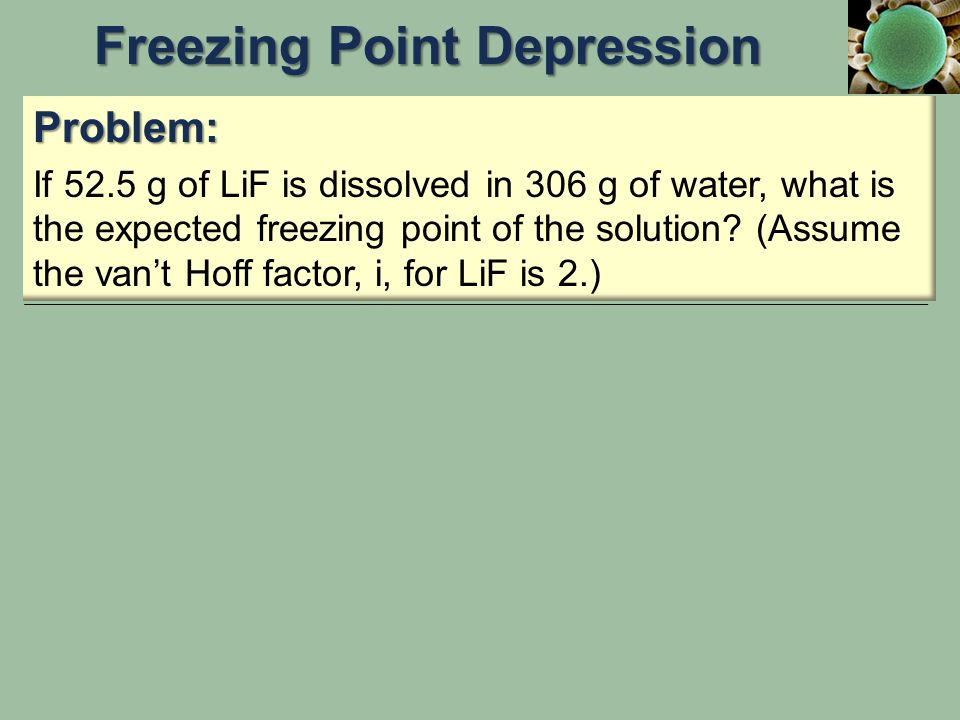 Problem: If 52.5 g of LiF is dissolved in 306 g of water, what is the expected freezing point of the solution? (Assume the van't Hoff factor, i, for L
