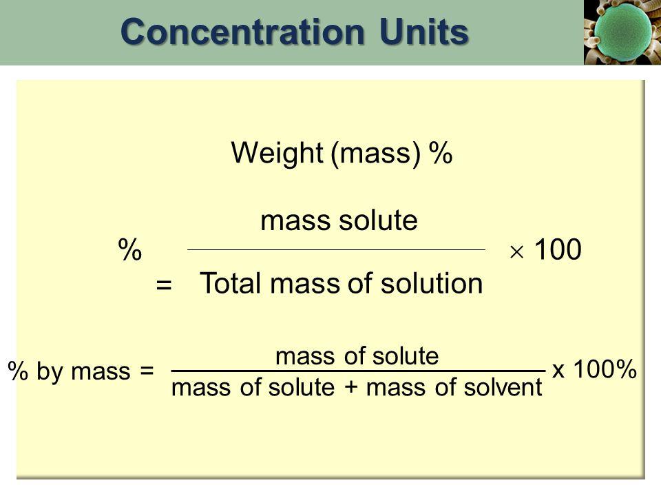 XiXi = moles solute (i) Total moles in solution Mole Fraction (X) Concentration Units