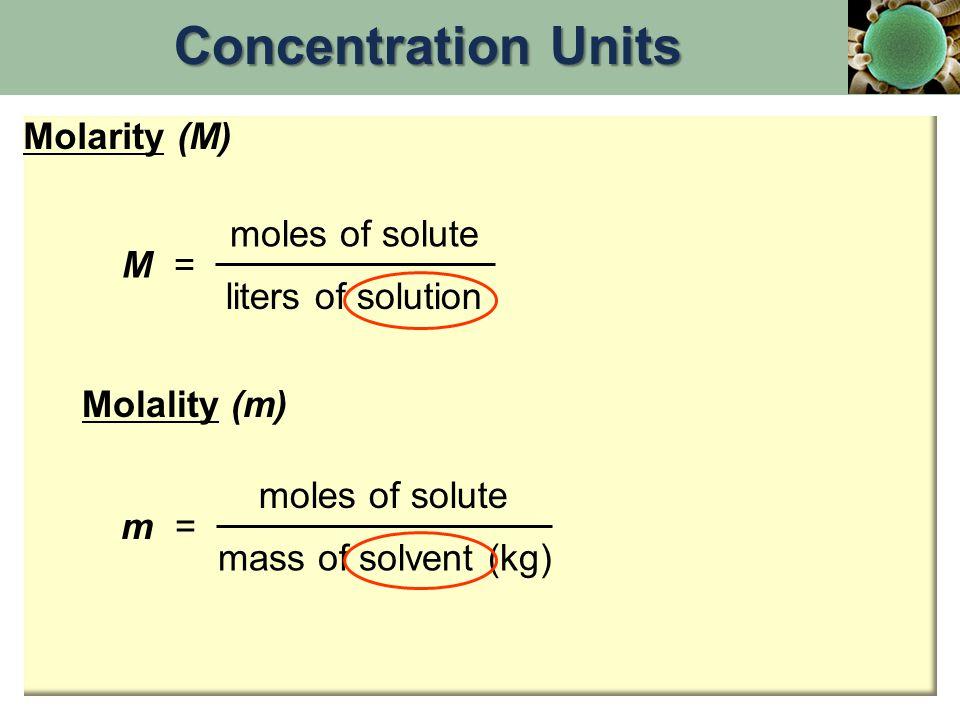 m= mg solute kg solution Parts Per Million (ppm) Concentration Units Parts per million (ppm): grams of solute/grams of solution (then multiplied by 10 6 or 1 million)