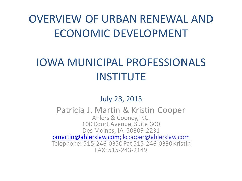 OVERVIEW OF URBAN RENEWAL AND ECONOMIC DEVELOPMENT IOWA MUNICIPAL PROFESSIONALS INSTITUTE July 23, 2013 Patricia J.