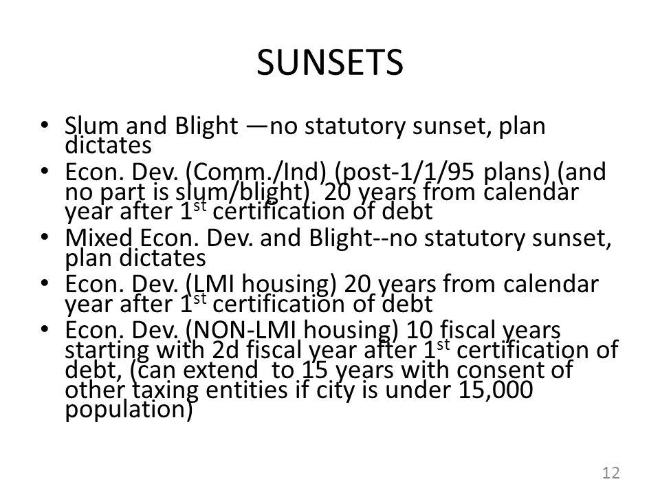SUNSETS Slum and Blight —no statutory sunset, plan dictates Econ.