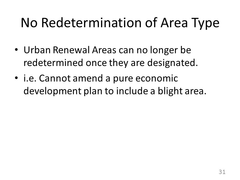 No Redetermination of Area Type Urban Renewal Areas can no longer be redetermined once they are designated.