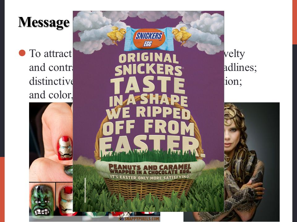 Message Format To attract attention, advertisers can use novelty and contrast; eye-catching pictures and headlines; distinctive formats; message size and position; and color, shape, and movement.