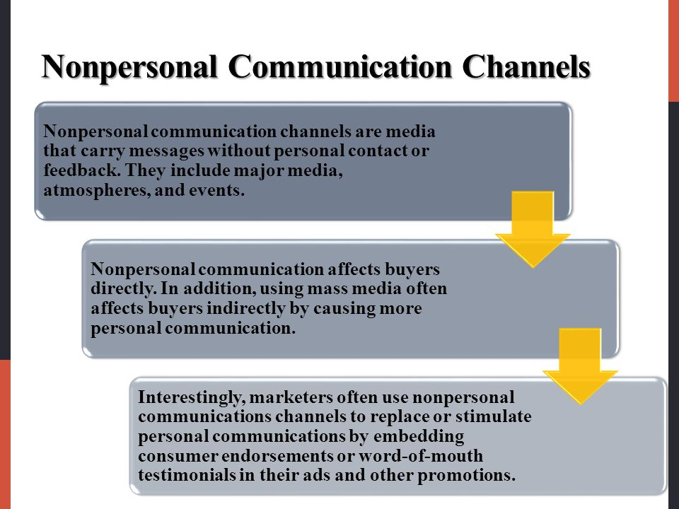 Nonpersonal Communication Channels Nonpersonal communication channels are media that carry messages without personal contact or feedback.