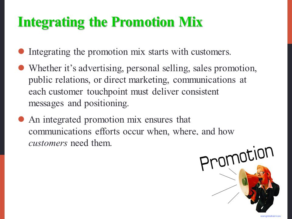 Integrating the Promotion Mix Integrating the promotion mix starts with customers.