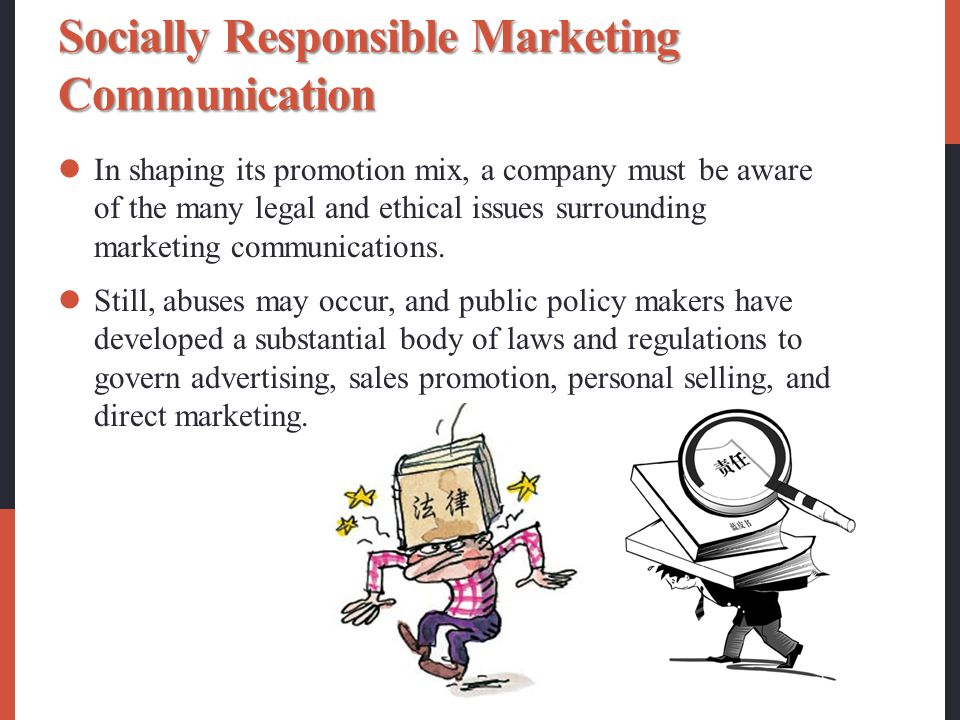 Socially Responsible Marketing Communication In shaping its promotion mix, a company must be aware of the many legal and ethical issues surrounding marketing communications.