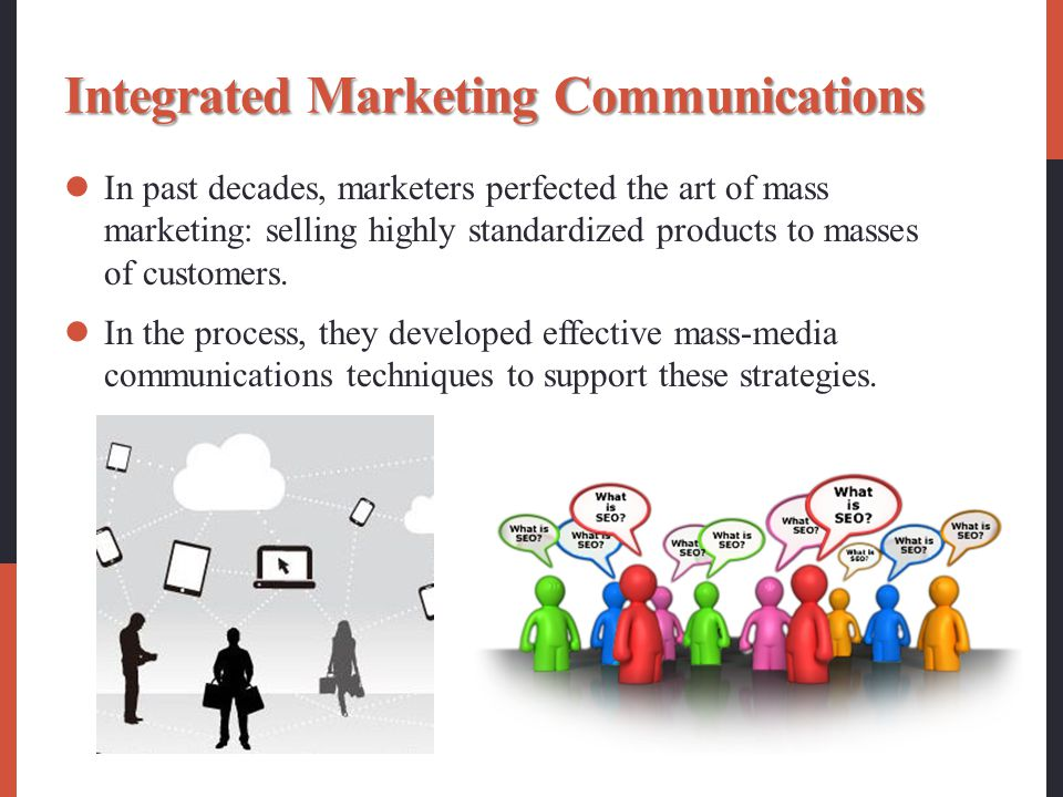 Integrated Marketing Communications In past decades, marketers perfected the art of mass marketing: selling highly standardized products to masses of customers.
