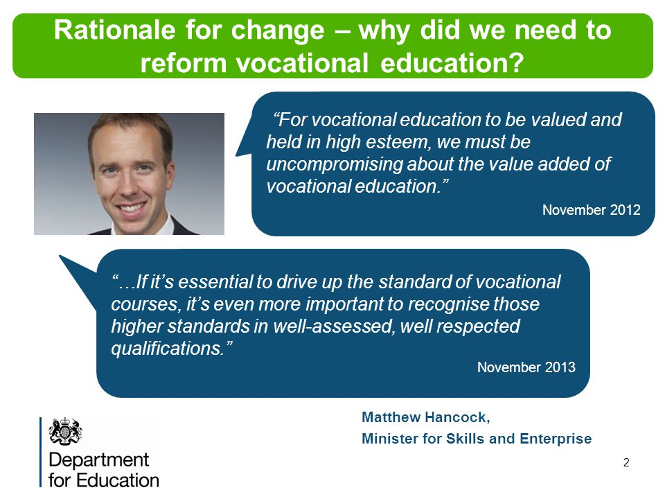 2 Matthew Hancock, Minister for Skills and Enterprise Rationale for change – why did we need to reform vocational education.