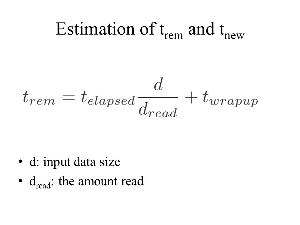 Estimation of t rem and t new d: input data size d read : the amount read