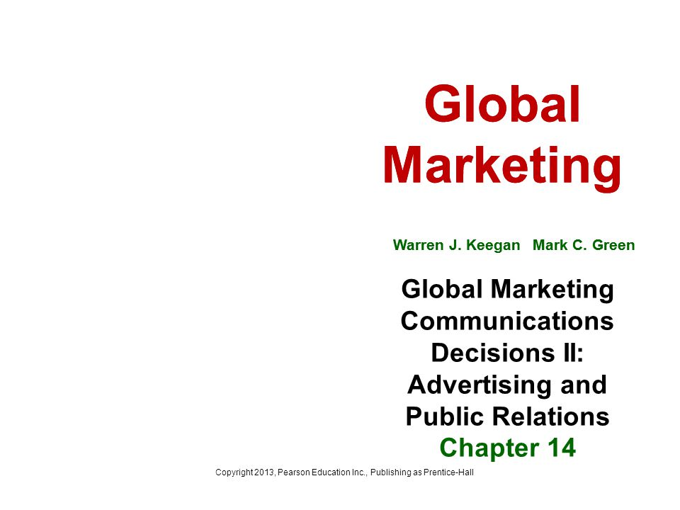 Global Marketing Warren J. Keegan Mark C. Green Global Marketing Warren J. Keegan Mark C. Green Global Marketing Communications Decisions II: Advertis