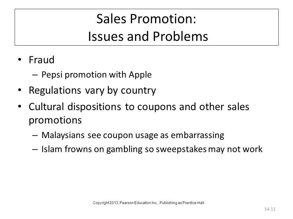 Sales Promotion: Issues and Problems Fraud – Pepsi promotion with Apple Regulations vary by country Cultural dispositions to coupons and other sales p