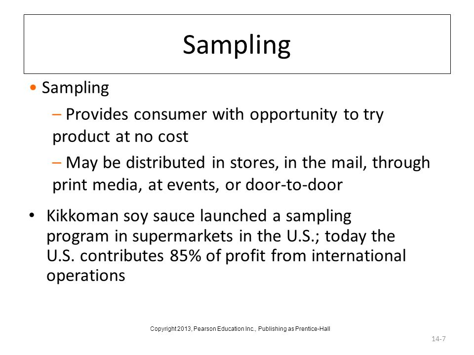 Sampling Kikkoman soy sauce launched a sampling program in supermarkets in the U.S.; today the U.S. contributes 85% of profit from international opera