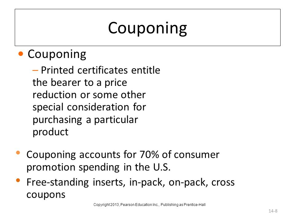 Couponing Couponing accounts for 70% of consumer promotion spending in the U.S. Free-standing inserts, in-pack, on-pack, cross coupons 14-8 Couponing