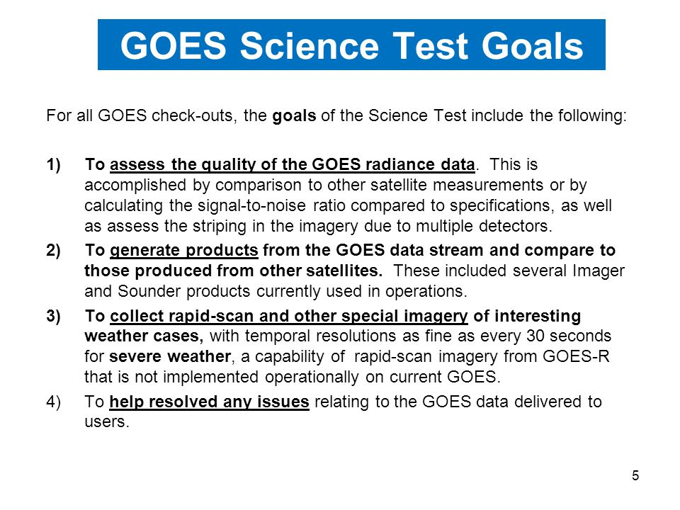 GOES Science Test Goals For all GOES check-outs, the goals of the Science Test include the following: 1)To assess the quality of the GOES radiance data.