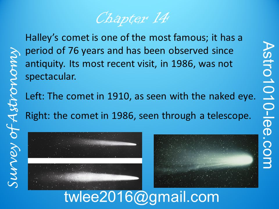 Survey of Astronomy Astro1010-lee.com twlee2016@gmail.com Chapter 14 Halley's comet is one of the most famous; it has a period of 76 years and has bee