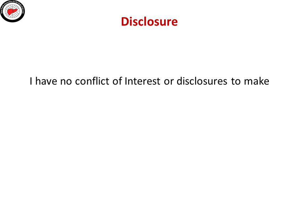 I have no conflict of Interest or disclosures to make Disclosure