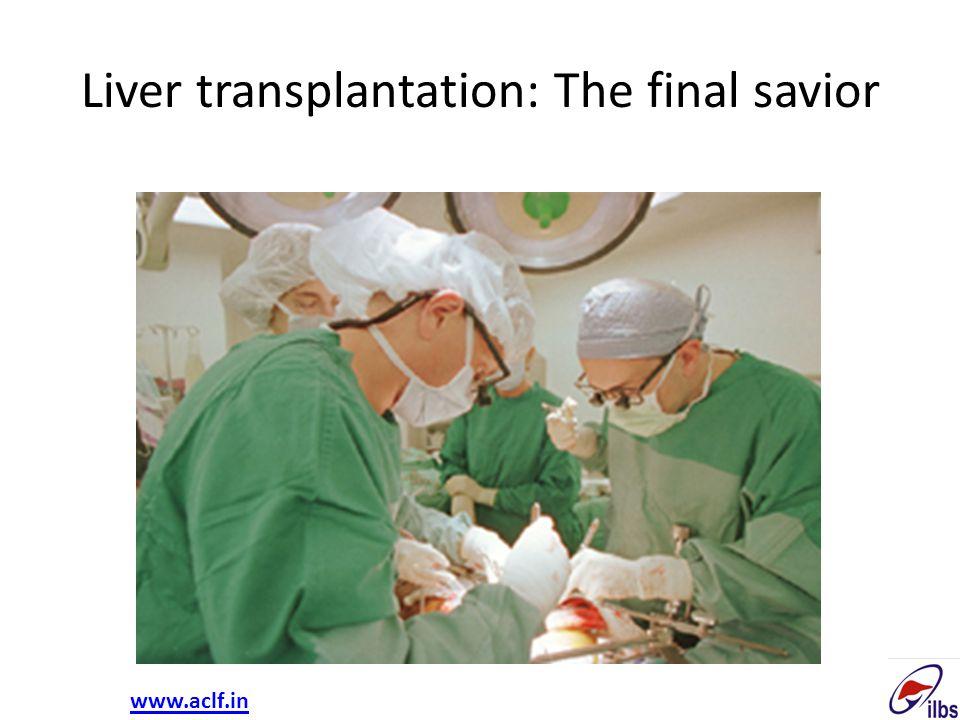 Liver transplantation: The final savior www.aclf.in
