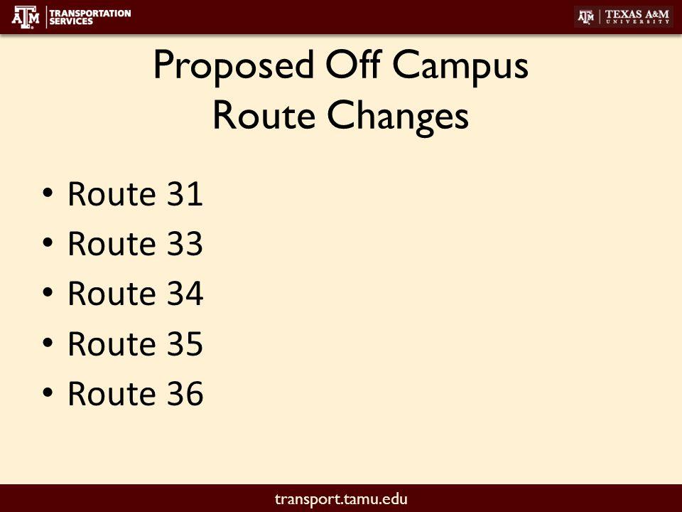 transport.tamu.edu Proposed Off Campus Route Changes Route 31 Route 33 Route 34 Route 35 Route 36