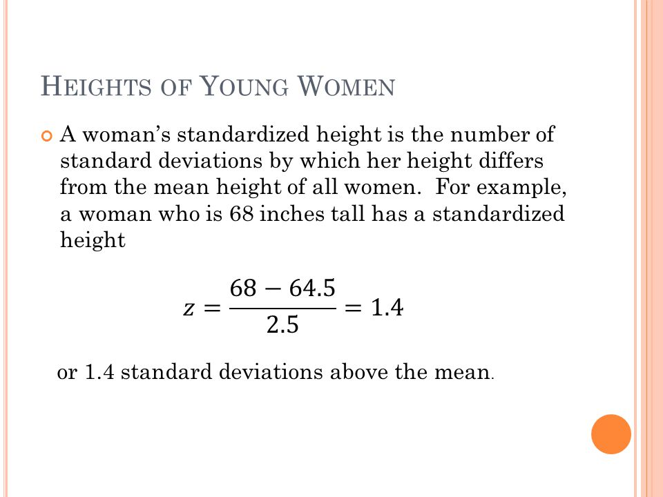 H EIGHTS OF Y OUNG W OMEN A woman's standardized height is the number of standard deviations by which her height differs from the mean height of all w
