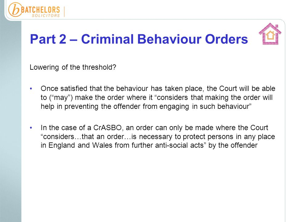 Part 2 – Criminal Behaviour Orders Lowering of the threshold.