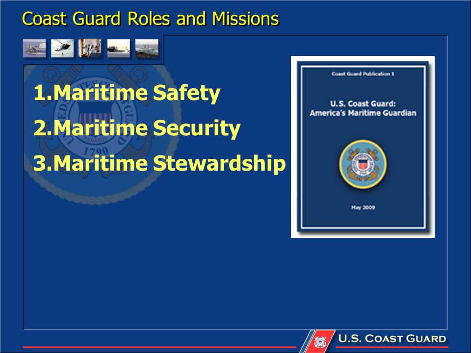 Coast Guard Roles and Missions 1.Maritime Safety 2.Maritime Security 3.Maritime Stewardship