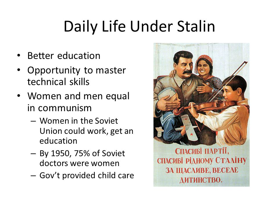 Daily Life Under Stalin Better education Opportunity to master technical skills Women and men equal in communism – Women in the Soviet Union could wor