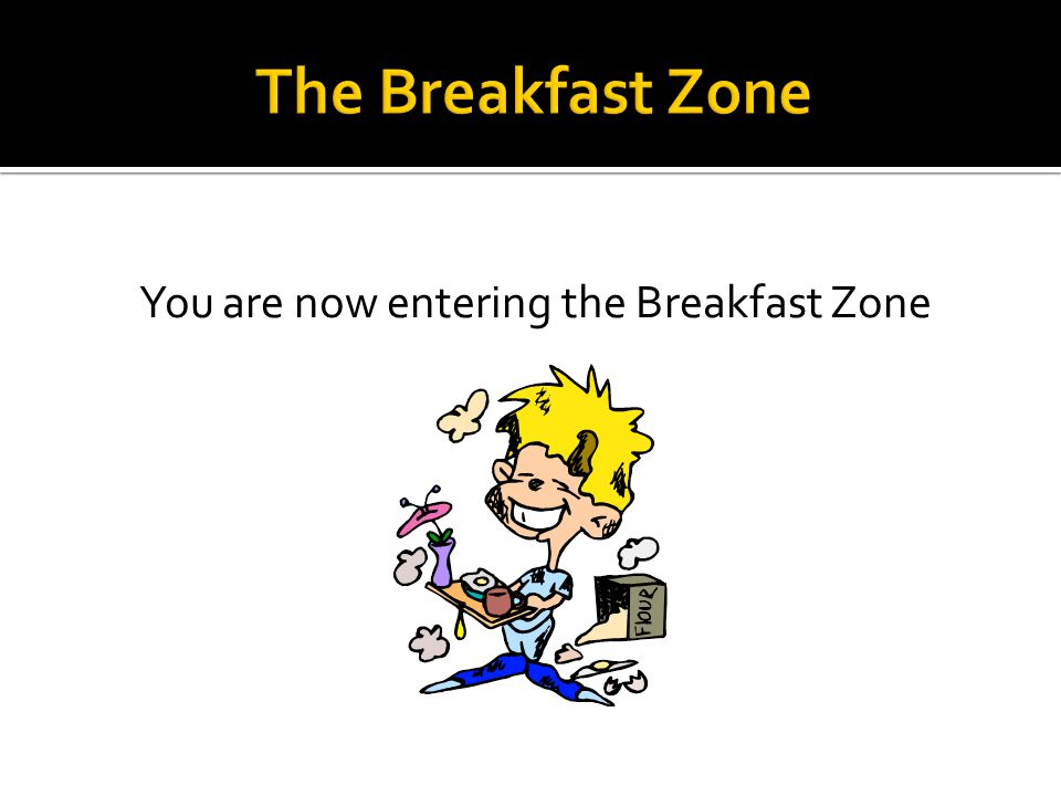 You are now entering the Breakfast Zone