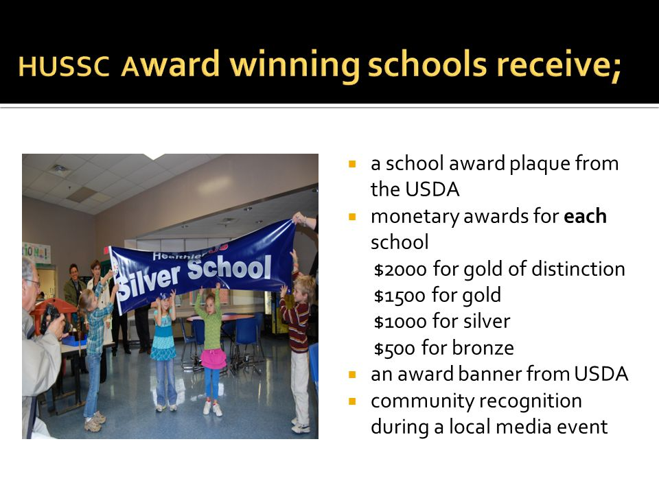  a school award plaque from the USDA  monetary awards for each school $2000 for gold of distinction $1500 for gold $1000 for silver $500 for bronze  an award banner from USDA  community recognition during a local media event