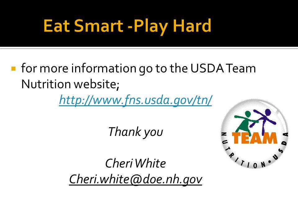  for more information go to the USDA Team Nutrition website; http://www.fns.usda.gov/tn/ Thank you Cheri White Cheri.white@doe.nh.gov
