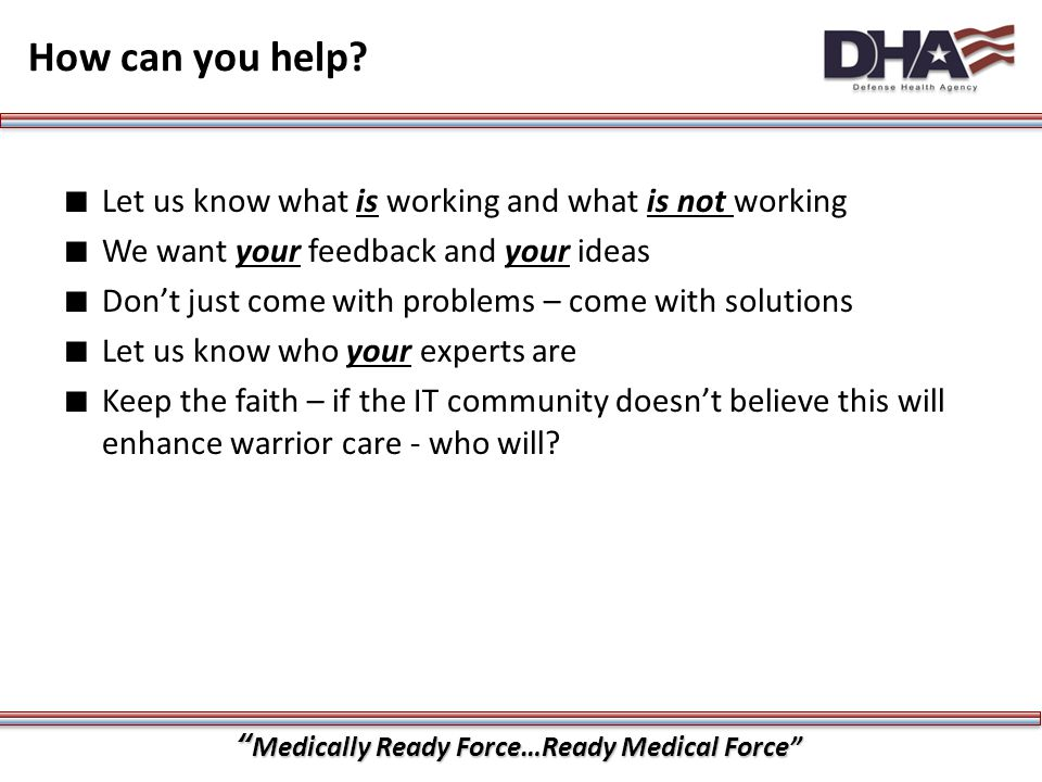 """""""Medically Ready Force…Ready Medical Force"""" ∎ Let us know what is working and what is not working ∎ We want your feedback and your ideas ∎ Don't just"""