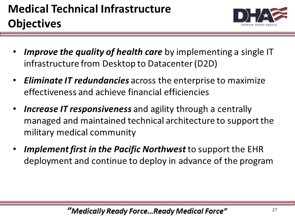 """""""Medically Ready Force…Ready Medical Force"""" Medical Technical Infrastructure Objectives 27 Improve the quality of health care by implementing a single"""
