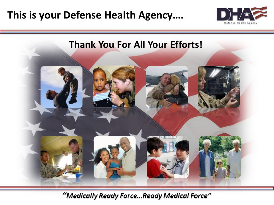 """""""Medically Ready Force…Ready Medical Force"""" This is your Defense Health Agency…. 30 Thank You For All Your Efforts!"""