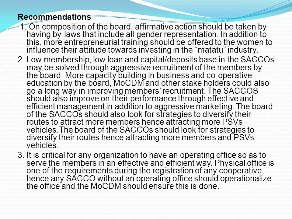 Recommendations 1. On composition of the board, affirmative action should be taken by having by-laws that include all gender representation. In additi