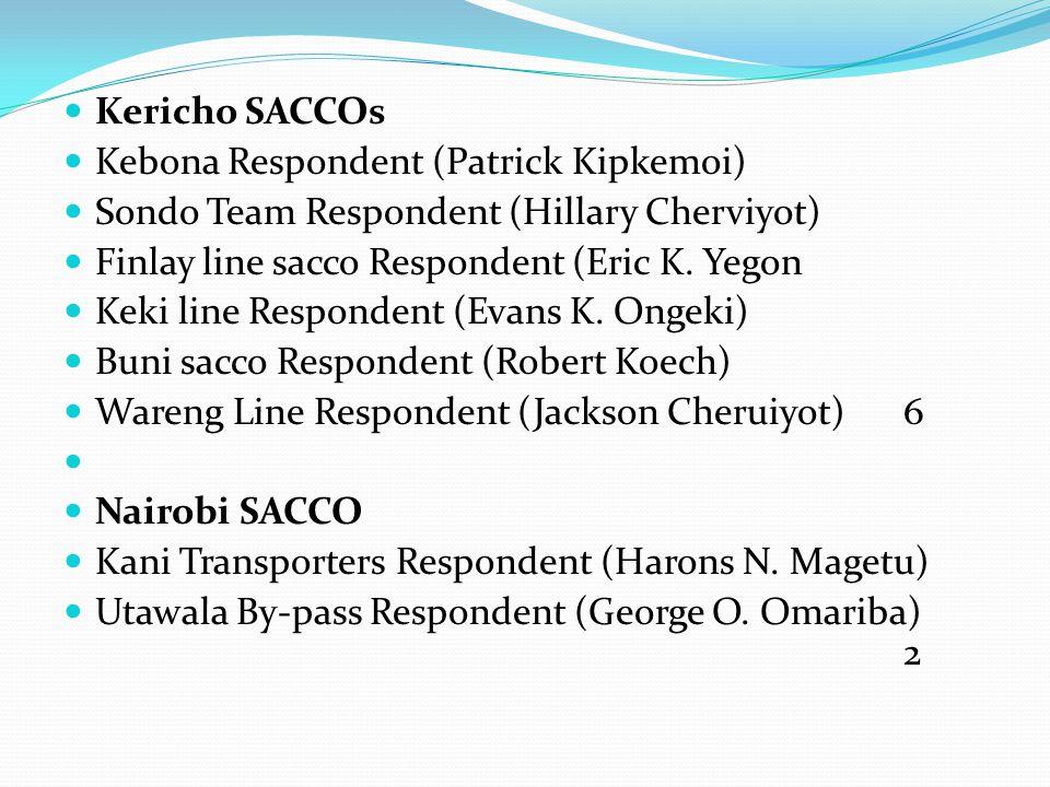 Kericho SACCOs Kebona Respondent (Patrick Kipkemoi) Sondo Team Respondent (Hillary Cherviyot) Finlay line sacco Respondent (Eric K.