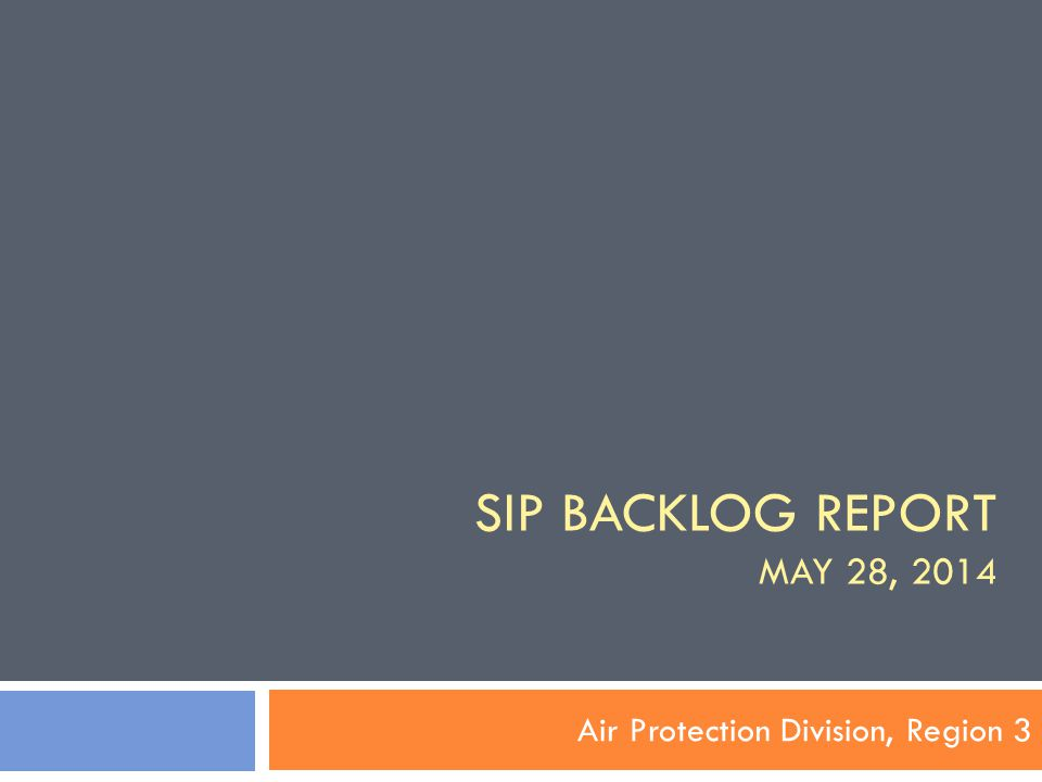 SIP BACKLOG REPORT MAY 28, 2014 Air Protection Division, Region 3
