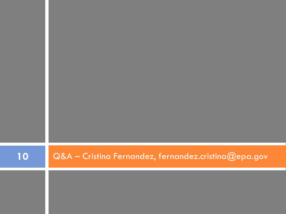 Q&A – Cristina Fernandez, fernandez.cristina@epa.gov 10