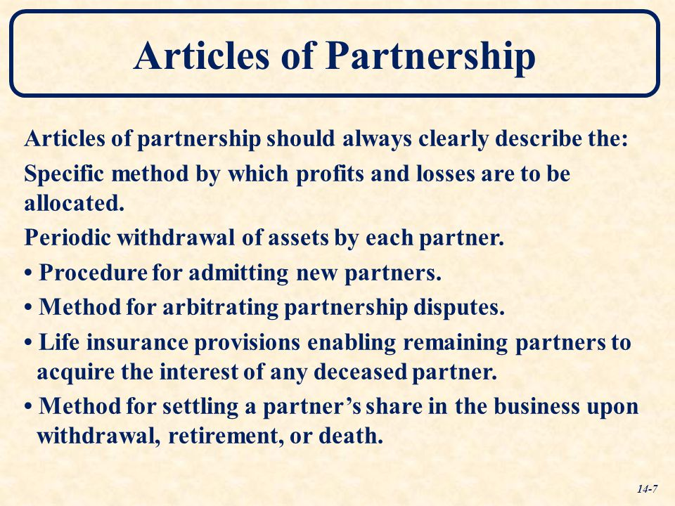 Articles of Partnership Articles of partnership should always clearly describe the: Specific method by which profits and losses are to be allocated. P