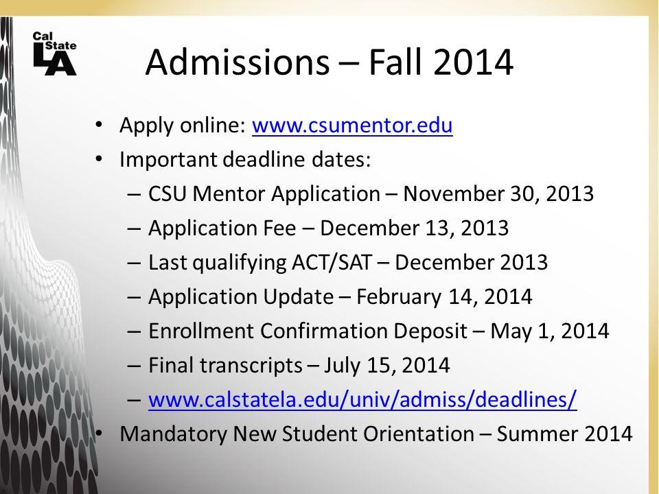 Admissions – Fall 2014 Apply online: www.csumentor.eduwww.csumentor.edu Important deadline dates: – CSU Mentor Application – November 30, 2013 – Appli