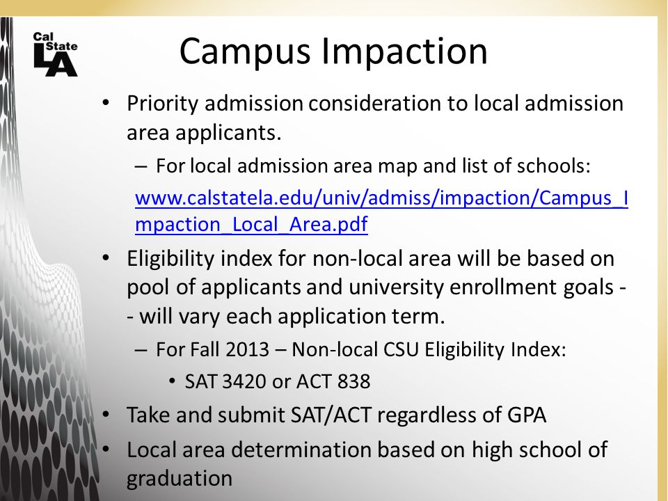 Campus Impaction Priority admission consideration to local admission area applicants.