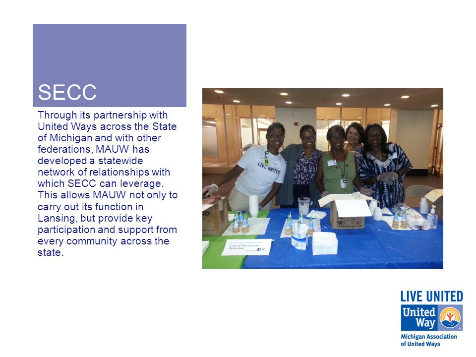 SECC To maintain such a relationship, MAUW prides itself on providing clear communications to participants as well as consistent expectations to implement the high standards which SECC maintains across its partner charities.