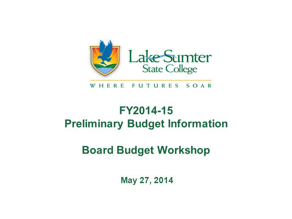 FY2014-15 Preliminary Budget Information Board Budget Workshop May 27, 2014