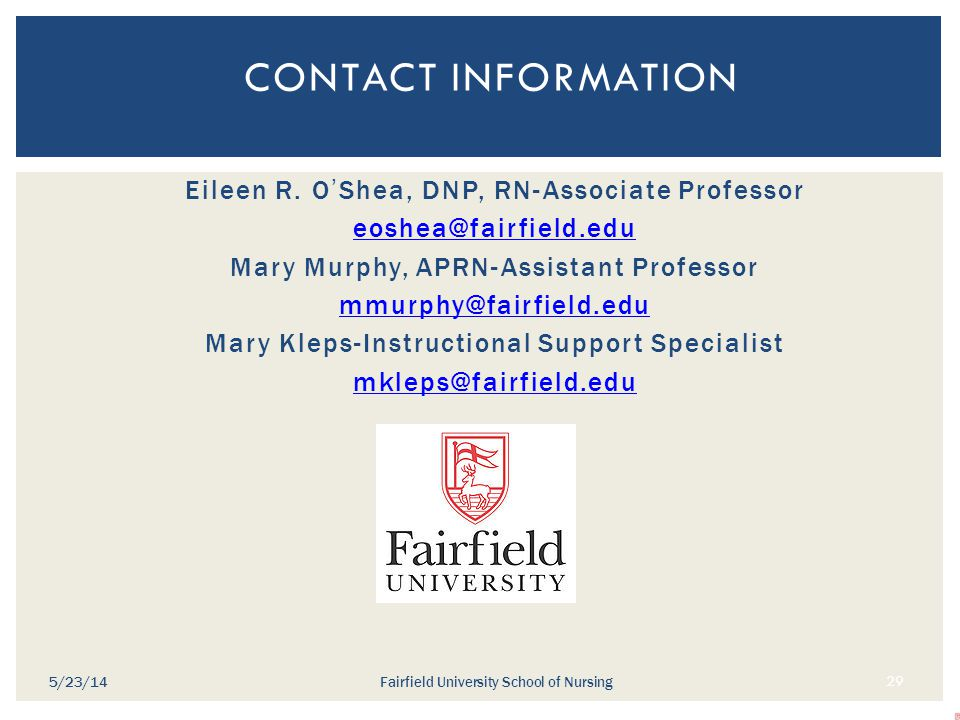 CONTACT INFORMATION Eileen R. O'Shea, DNP, RN-Associate Professor eoshea@fairfield.edu Mary Murphy, APRN-Assistant Professor mmurphy@fairfield.edu Mar
