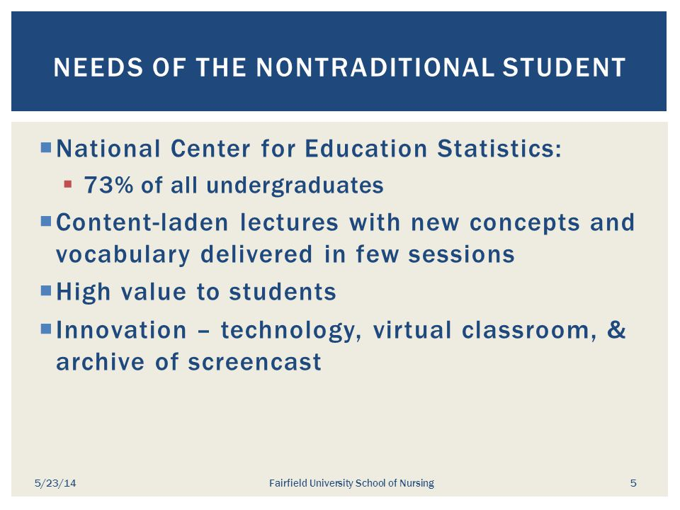  National Center for Education Statistics:  73% of all undergraduates  Content-laden lectures with new concepts and vocabulary delivered in few ses